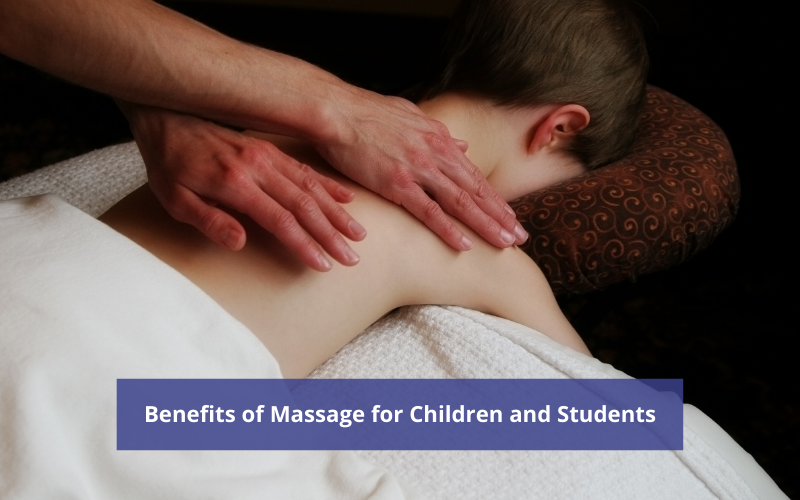 Benefits of Massage for Children and Students of All Ages
